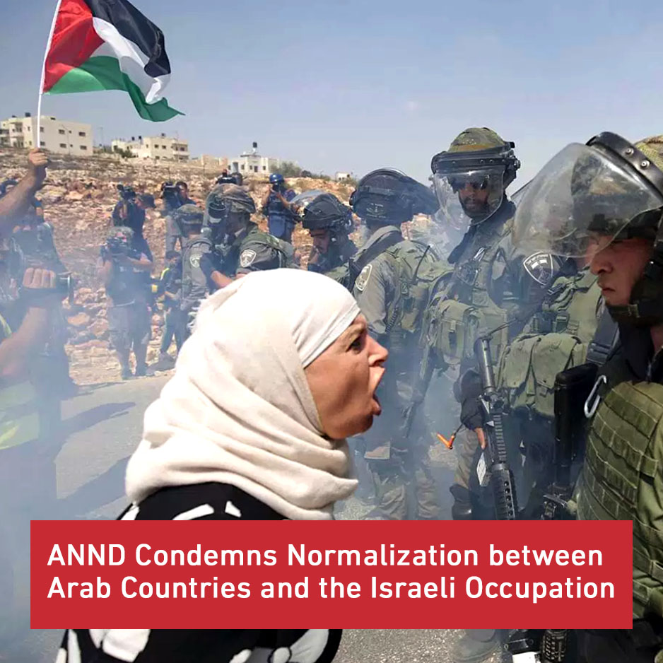 ANND Condemns Normalization between Arab Countries and the Israeli Occupation.